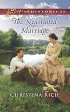 The Negotiated Marriage (Mills & Boon Love Inspired Historical) ebook by Christina Rich