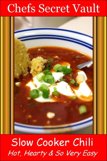 Slow Cooker Chili: Hot, Hearty & So Very Easy ebook by Chefs Secret Vault