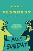Palm Sunday ebook by Kurt Vonnegut