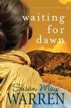 Waiting for Dawn - A Team Hope Novella ebook by Susan May Warren