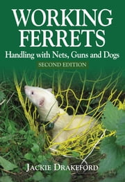 Working Ferrets - Handling with Nets, Guns and Dogs ebook by Jackie Drakeford