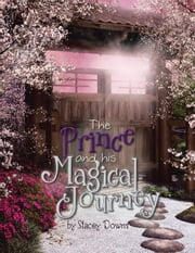 The Prince and His Magical Journey ebook by Stacey Downs