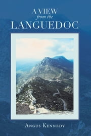 A VIEW FROM THE LANGUEDOC ebook by Angus Kennedy