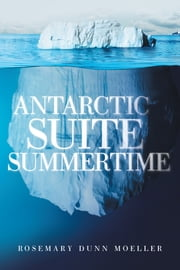 Antarctic Suite Summertime ebook by Rosemary Dunn Moeller