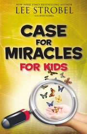 Case for Miracles for Kids eBook by Lee Strobel, Jesse Florea
