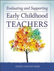 Evaluating and Supporting Early Childhood Teachers ebook by Angèle Sancho Passe