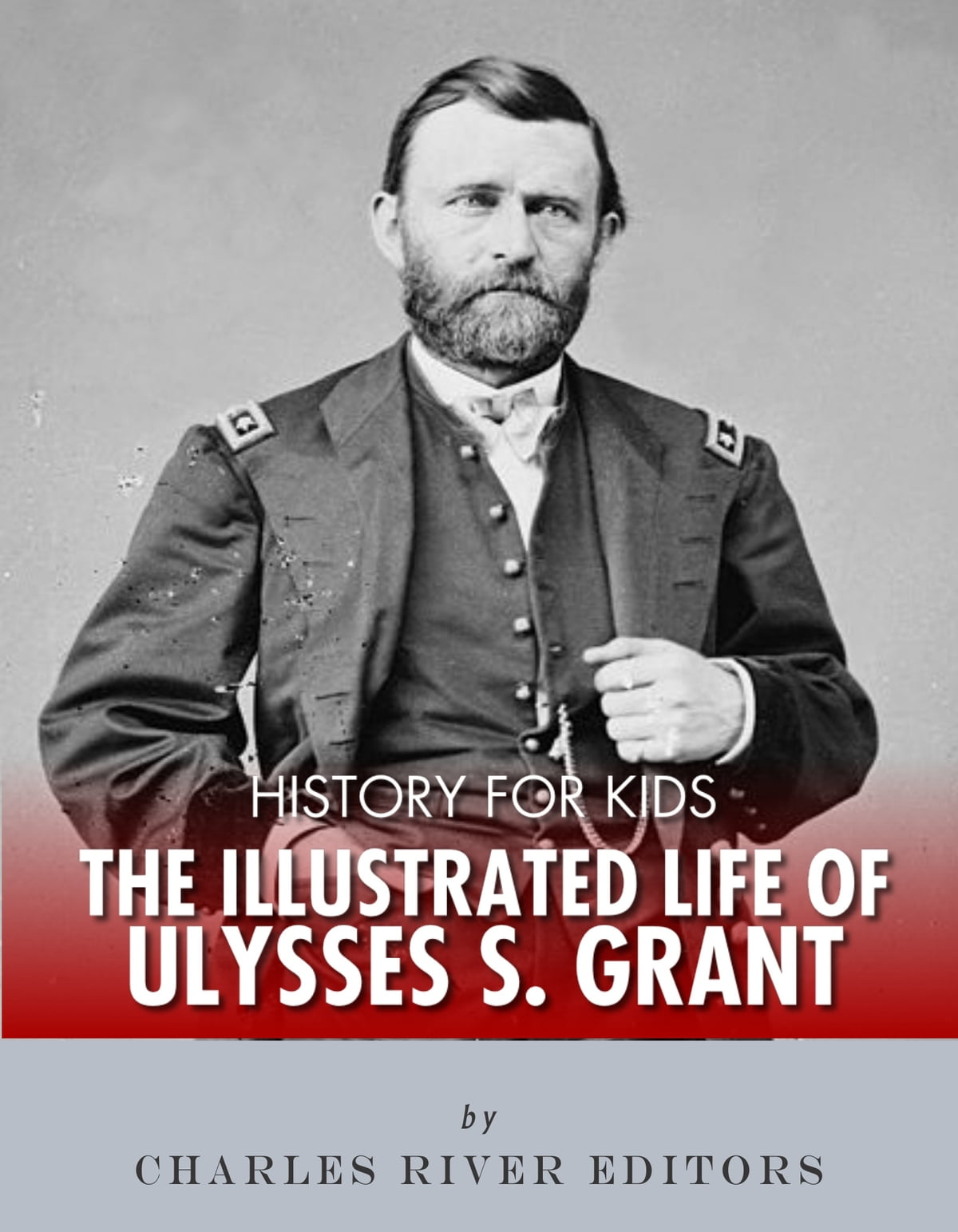 History for Kids: The Illustrated Life of Ulysses S. Grant