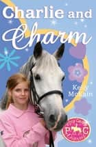 Charlie and Charm ebook by Kelly McKain, Mandy Stanley Mandy Stanley