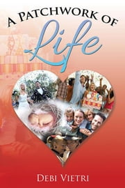 A Patchwork of Life ebook by Debi Vietri