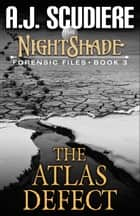 The NightShade Forensic Files: The Atlas Defect (Book 3) ebook by A.J. Scudiere