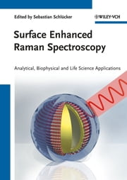 Surface Enhanced Raman Spectroscopy - Analytical, Biophysical and Life Science Applications ebook by Wolfgang Kiefer,Sebastian Schlücker