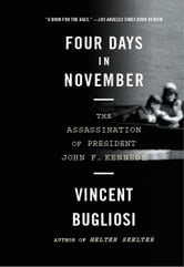 Four Days in November: The Assassination of President John F. Kennedy ebook by Vincent Bugliosi