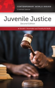 Juvenile Justice, 2nd Edition - A Reference Handbook ebook by Donald J. Shoemaker,Timothy W. Wolfe