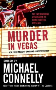Murder in Vegas - New Crime Tales of Gambling and Desperation ebook by