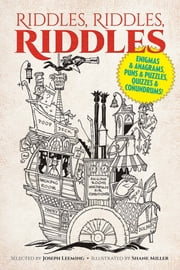 Riddles, Riddles, Riddles - Enigmas and Anagrams, Puns and Puzzles, Quizzes and Conundrums! ebook by Joseph Leeming, Shane Miller