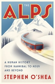 Adventure literary travel ebooks rakuten kobo the alps a human history from hannibal to heidi and beyond ebook by stephen o fandeluxe Ebook collections