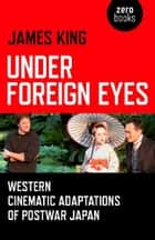 Under Foreign Eyes ebook by James King