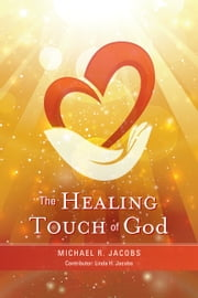 The Healing Touch of God ebook by Michael R. Jacobs,Linda H. Jacobs