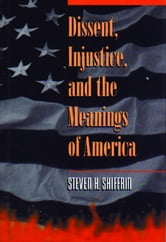 Dissent, Injustice, and the Meanings of America ebook by Shiffrin, Steven H.