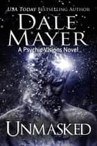 Unmasked - A Psychic Vision Novel eBook by Dale Mayer