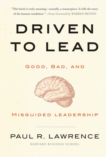 Driven to Lead - Good, Bad, and Misguided Leadership ebook by Paul R. Lawrence