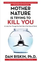 Mother Nature Is Trying to Kill You ebook by Dan Riskin, Ph.D.