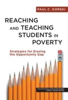 Reaching and Teaching Students in Poverty - Strategies for Erasing the Opportunity Gap ebook by Paul C. Gorski