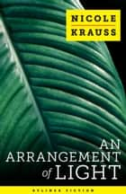 An Arrangement of Light ebook by Nicole Krauss