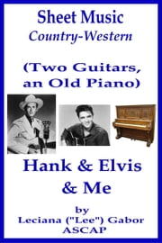 Sheet Music (Two Guitars, an Old Piano) Hank and Elvis and Me ebook by Lee Gabor