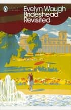 Brideshead Revisited - The Sacred and Profane Memories of Captain Charles Ryder ebook by Evelyn Waugh