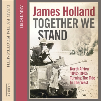 Together We Stand: North Africa 1942–1943: Turning the Tide in the West audiobook by James Holland,John Nicholl