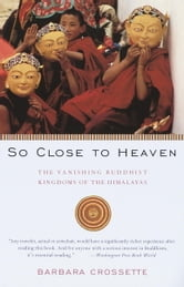 So Close to Heaven - The Vanishing Buddhist Kingdoms of the Himalayas ebook by Barbara Crossette
