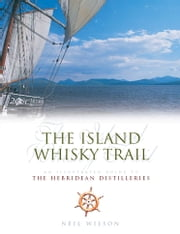 The Island Whisky Trail ebook by Neil Wilson