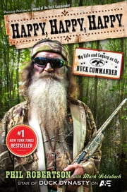Happy, Happy, Happy - My Life and Legacy as the Duck Commander ebook by Phil Robertson,Mark Schlabach