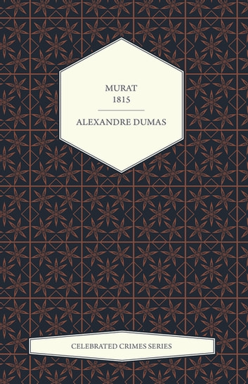 Murat - 1815 (Celebrated Crimes Series) ebook by Alexandre Dumas