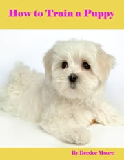 How to Train a Puppy ebook by Deedee Moore