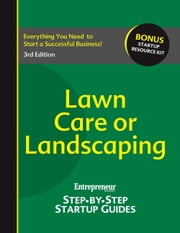 Lawn Care or Landscaping - Step-by-Step Startup Guide ebook by Entrepreneur magazine
