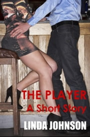 The Player: A Short Story ebook by Linda Johnson