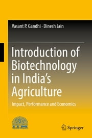 Introduction of Biotechnology in India's Agriculture - Impact, Performance and Economics ebook by Vasant P. Gandhi,Dinesh Jain