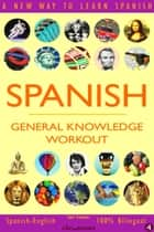Spanish: General Knowledge Workout #4 ebook by Sam Fuentes