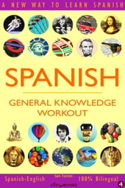 Spanish: General Knowledge Workout #4 - SPANISH - GENERAL KNOWLEDGE WORKOUT, #4 ebook by Sam Fuentes