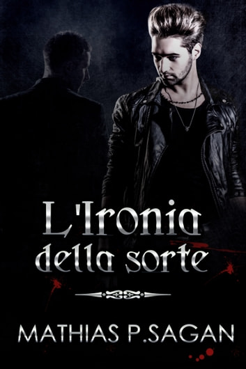L'Ironia della Sorte ebook by Mathias P.Sagan