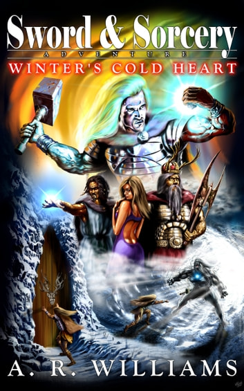Sword and Sorcery Adventure: Winter's Cold Heart ebook by A.R. Williams