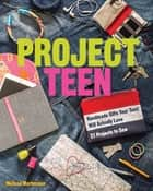 Project Teen - Handmade Gifts Your Teen Will Love • 21 Projects to Sew ebook by Melissa Mortenson