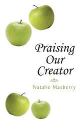 Praising Our Creator ebook by Natalie Maxberry