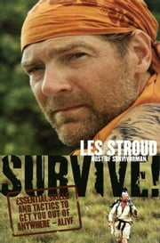 Survive! - Essential Skills and Tactics to Get You Out of Anywhere - Alive ebook by Kobo.Web.Store.Products.Fields.ContributorFieldViewModel
