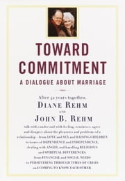 Toward Commitment - A Dialogue About Marriage 電子書 by Diane Rehm, John Rehm