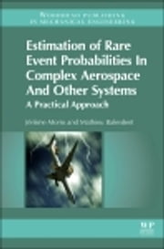 Estimation of Rare Event Probabilities in Complex Aerospace and Other Systems - A Practical Approach ebook by Jerome Morio,Mathieu Balesdent