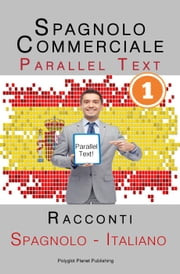 Spagnolo Commerciale [1] Parallel Text | Racconti (Spagnolo - Italiano) ebook by Polyglot Planet Publishing