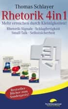 Rhetorik 4in1 - Mehr erreichen durch Kleinigkeiten (Rhetorik-Signale, Schlagfertigkeit, Small-Talk, Selbstsicherheit) ebook by Thomas Schlayer